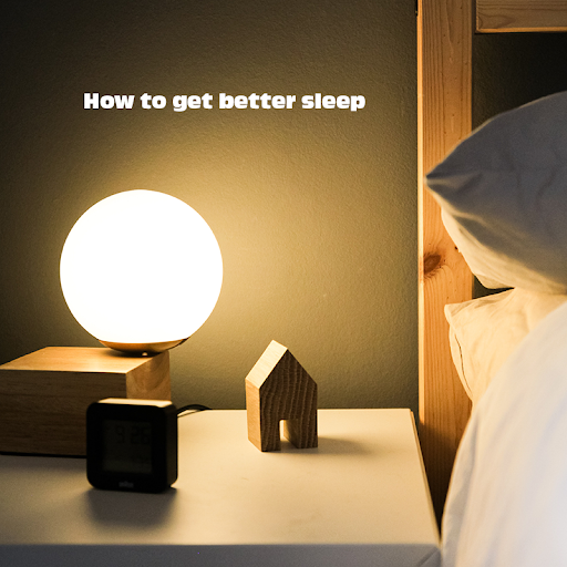 Some Tips How To Get Better Sleep